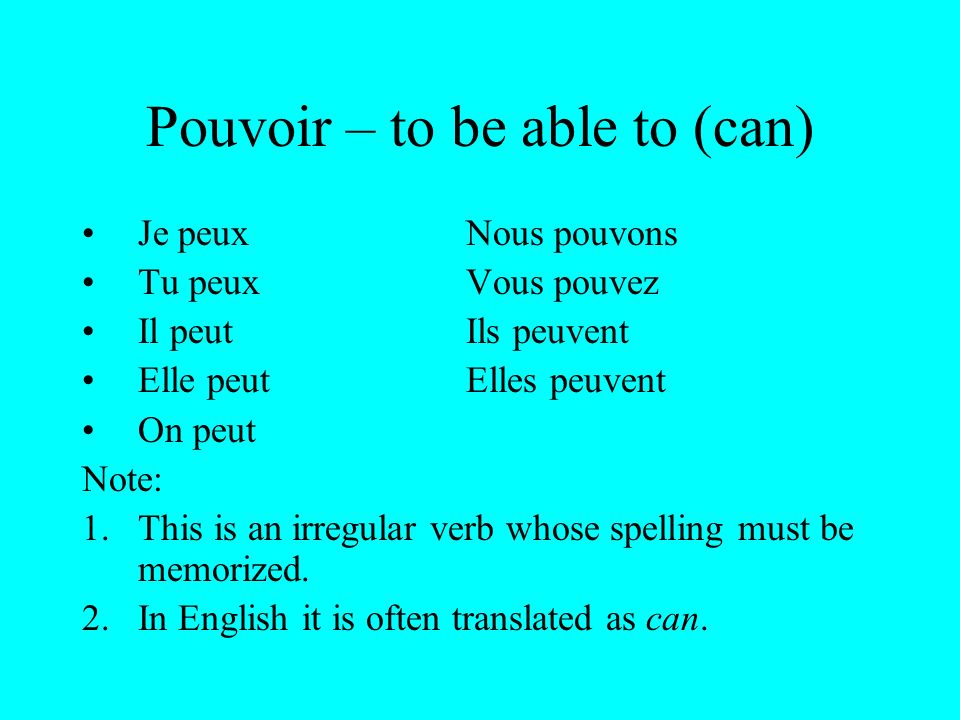 Using pouvoir & vouloir These 2 verbs are used when you want to say that you can or want to do something.