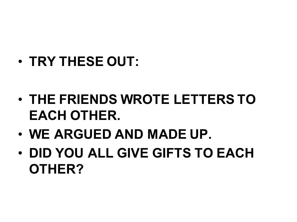 TRY THESE OUT: THE FRIENDS WROTE LETTERS TO EACH OTHER.