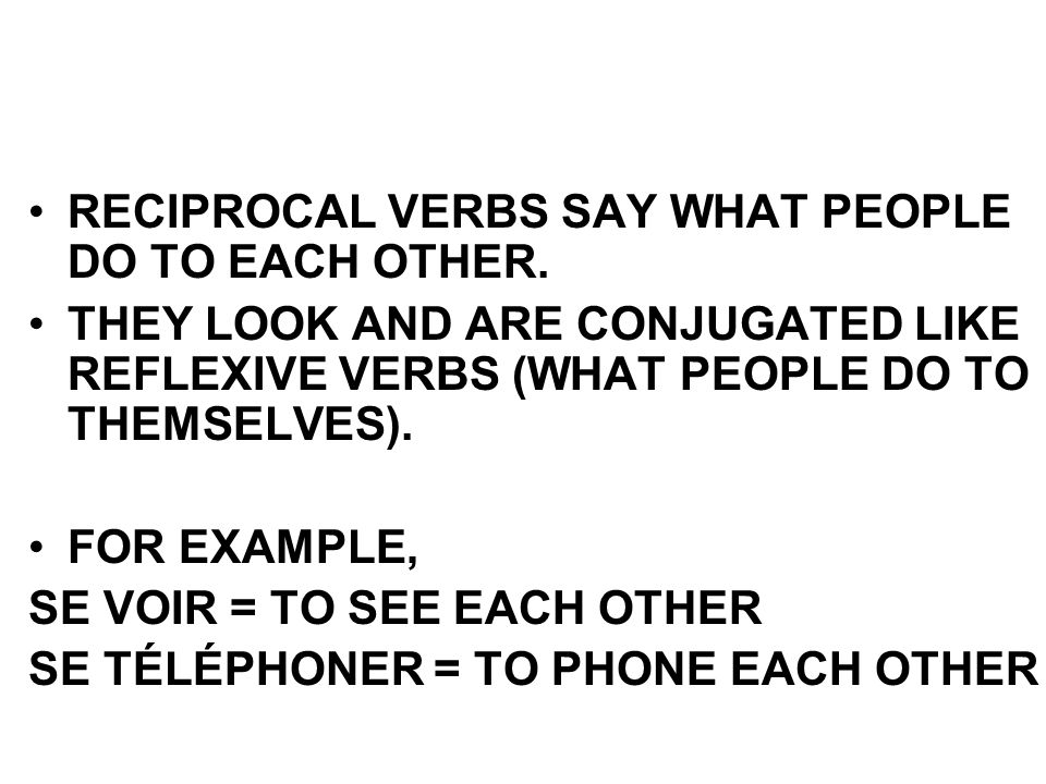 RECIPROCAL VERBS SAY WHAT PEOPLE DO TO EACH OTHER.
