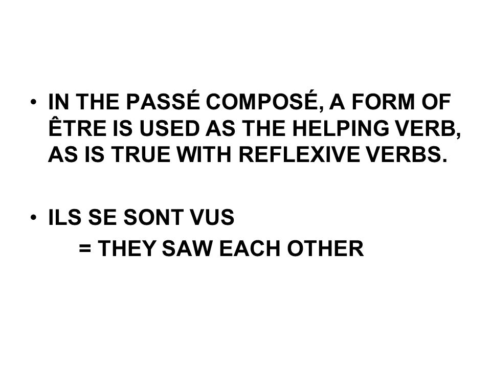 IN THE PASSÉ COMPOSÉ, A FORM OF ÊTRE IS USED AS THE HELPING VERB, AS IS TRUE WITH REFLEXIVE VERBS.