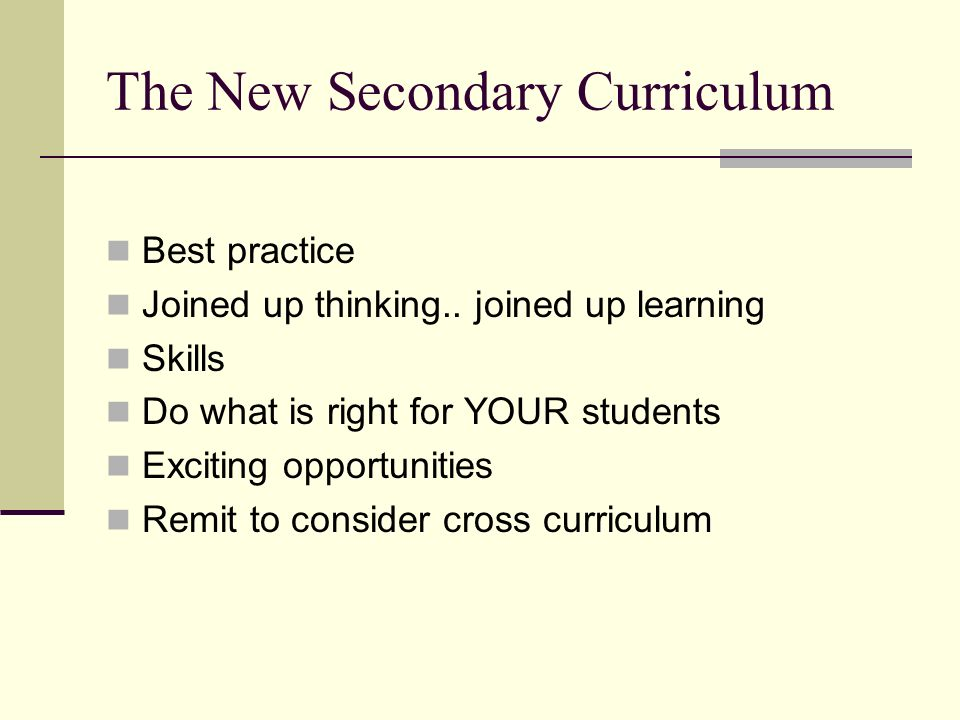 The New Secondary Curriculum Best practice Joined up thinking..