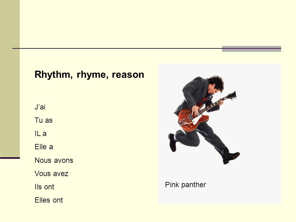 Rhythm, rhyme, reason Jai Tu as IL a Elle a Nous avons Vous avez Ils ont Elles ont Pink panther