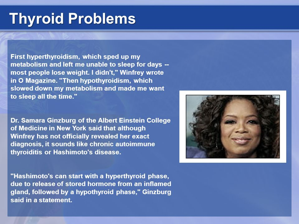 Thyroid Problems First hyperthyroidism, which sped up my metabolism and left me unable to sleep for days -- most people lose weight. I didn't,