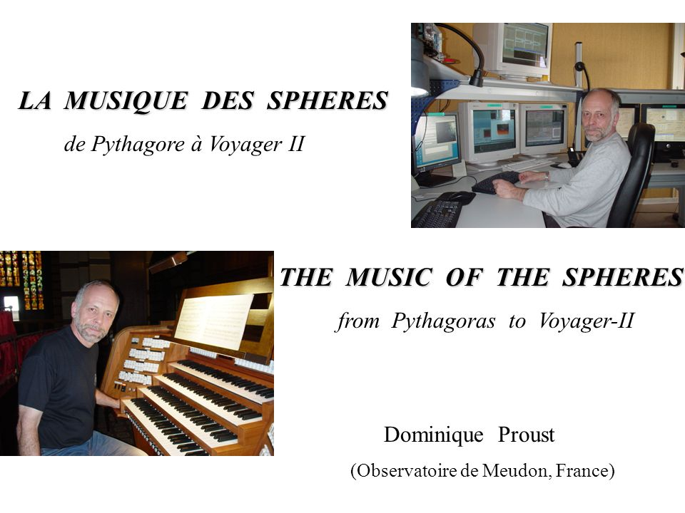 LA MUSIQUE DES SPHERES de Pythagore à Voyager II THE MUSIC OF THE SPHERES from Pythagoras to Voyager-II Dominique Proust (Observatoire de Meudon, France)