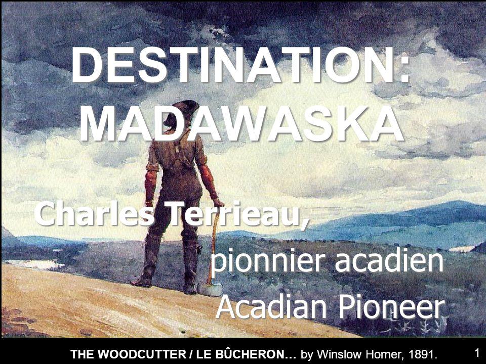 DESTINATION: MADAWASKA Charles Terrieau, pionnier acadien Acadian Pioneer THE WOODCUTTER / LE BÛCHERON… by Winslow Homer, 1891. 1