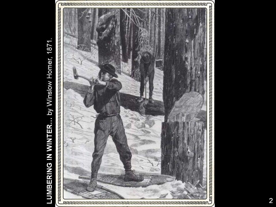 LUMBERING IN WINTER… by Winslow Homer, 1871. 2