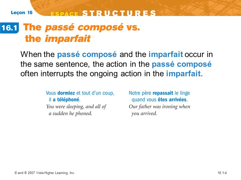 © and ® 2007 Vista Higher Learning, Inc.16.1-4 When the passé composé and the imparfait occur in the same sentence, the action in the passé composé of