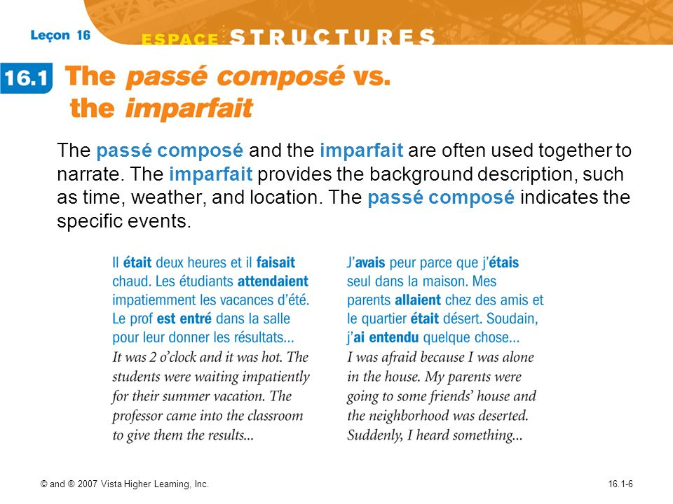 © and ® 2007 Vista Higher Learning, Inc.16.1-6 The passé composé and the imparfait are often used together to narrate. The imparfait provides the back