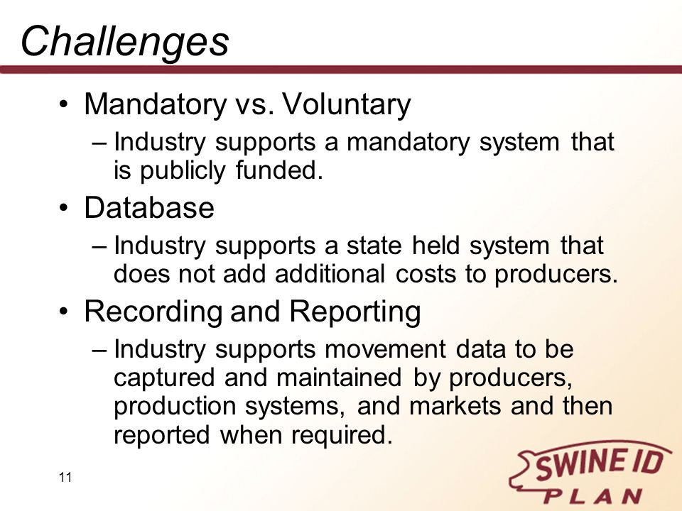 11 Challenges Mandatory vs. Voluntary –Industry supports a mandatory system that is publicly funded. Database –Industry supports a state held system t
