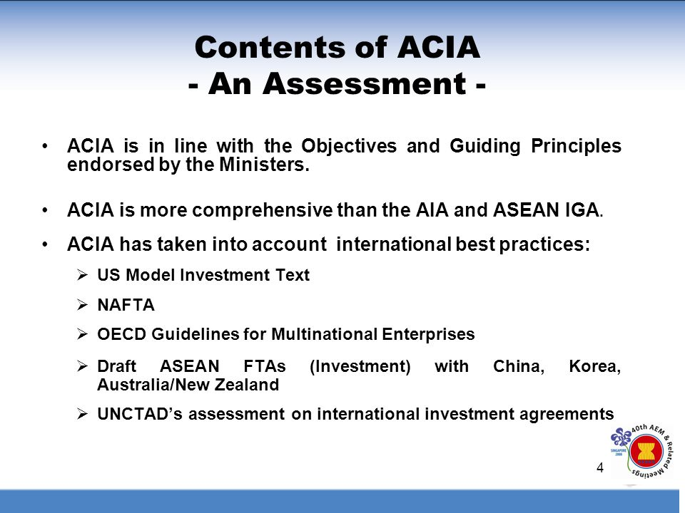 4 Contents of ACIA - An Assessment - ACIA is in line with the Objectives and Guiding Principles endorsed by the Ministers. ACIA is more comprehensive