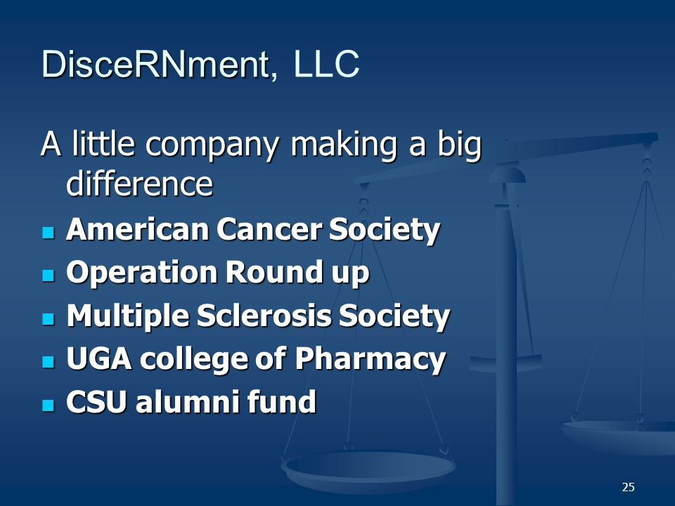 25 DisceRNment DisceRNment, LLC A little company making a big difference American Cancer Society Operation Round up Multiple Sclerosis Society UGA college of Pharmacy CSU alumni fund