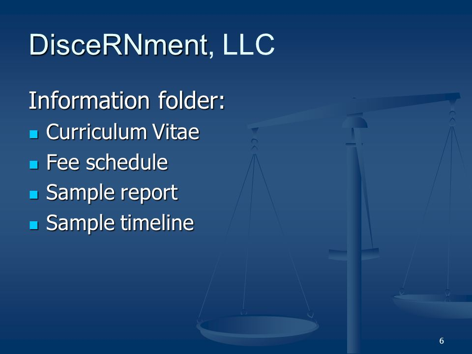 6 DisceRNment DisceRNment, LLC Information folder: Curriculum Vitae Curriculum Vitae Fee schedule Fee schedule Sample report Sample report Sample timeline Sample timeline