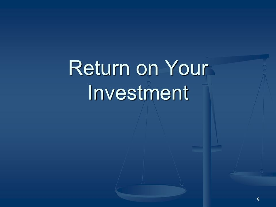 9 Return on Your Investment