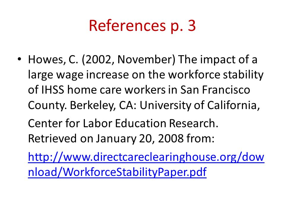 References p. 3 Howes, C. (2002, November) The impact of a large wage increase on the workforce stability of IHSS home care workers in San Francisco C