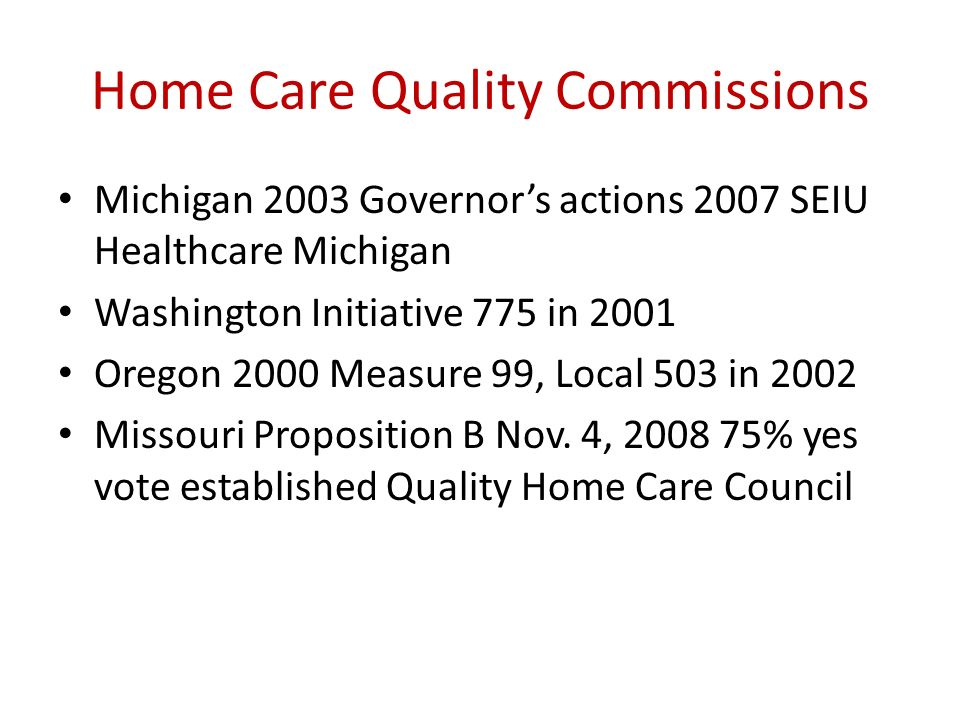 Home Care Quality Commissions Michigan 2003 Governors actions 2007 SEIU Healthcare Michigan Washington Initiative 775 in 2001 Oregon 2000 Measure 99,