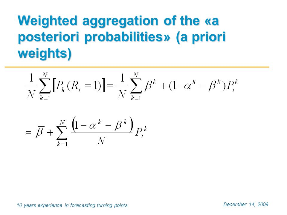 December 14, 2009 10 years experience in forecasting turning points Weighted aggregation of the «a posteriori probabilities» (a priori weights)