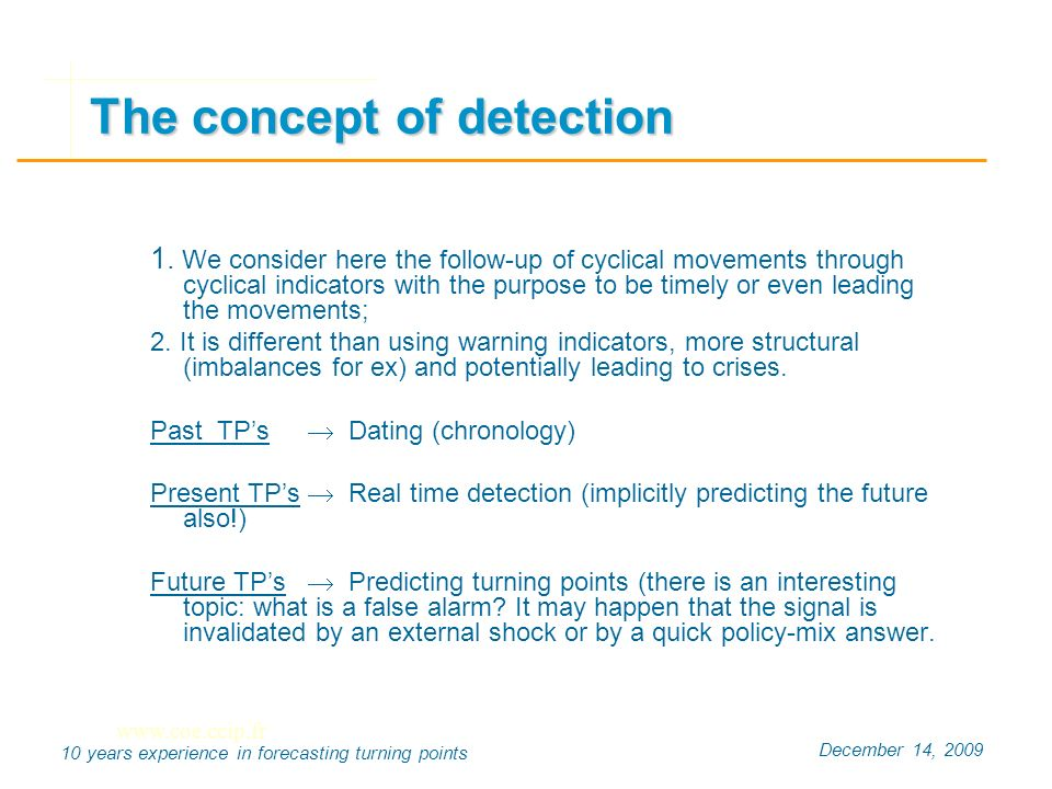 December 14, 2009 10 years experience in forecasting turning points The concept of detection 1.