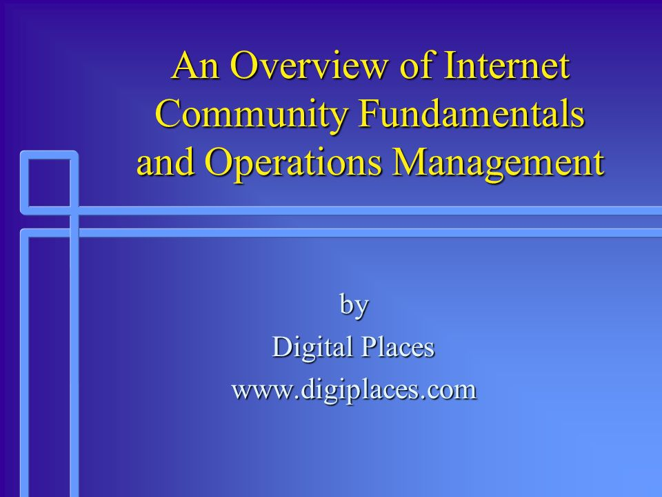 An Overview of Internet Community Fundamentals and Operations Management by Digital Places www.digiplaces.com
