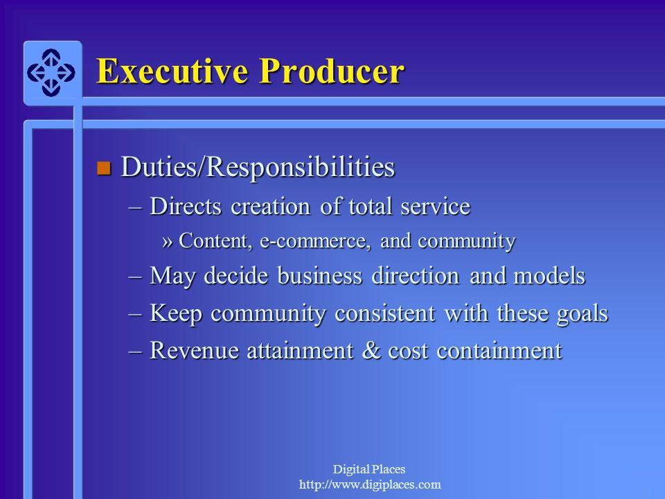 Digital Places http://www.digiplaces.com Executive Producer n Duties/Responsibilities –Directs creation of total service »Content, e-commerce, and com