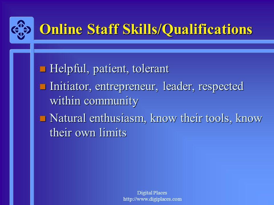 Digital Places http://www.digiplaces.com Online Staff Skills/Qualifications n Helpful, patient, tolerant n Initiator, entrepreneur, leader, respected