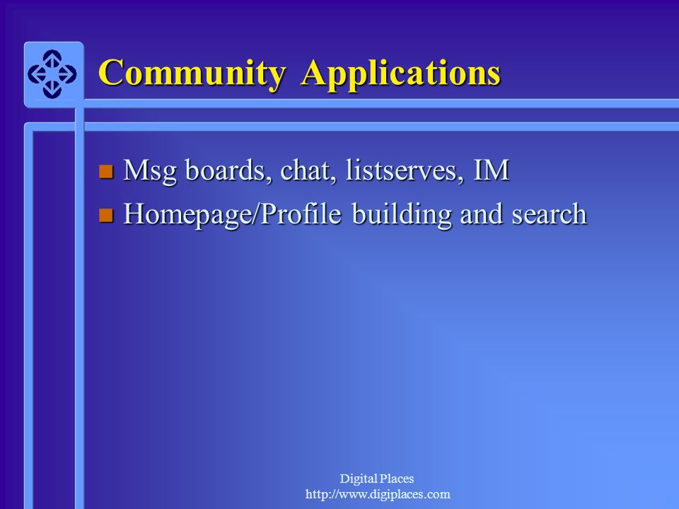 Digital Places http://www.digiplaces.com Recruiting Online Staff n Online communities are a burgeoning training ground n Recruit from services you respect n Balance observation with application process