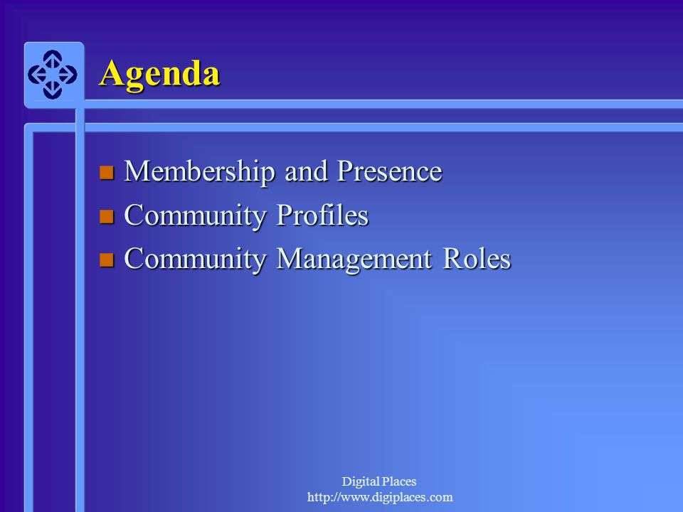 Digital Places http://www.digiplaces.com Agenda n Membership and Presence n Community Profiles n Community Management Roles