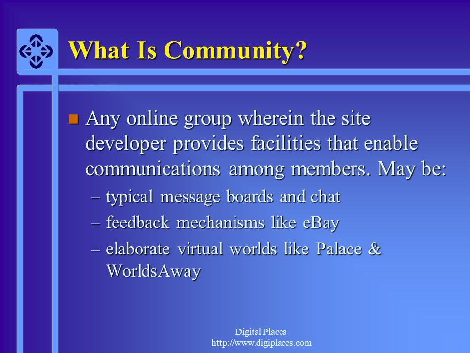 Digital Places http://www.digiplaces.com Organizational Goals n Why a re you investing in developing an online community?