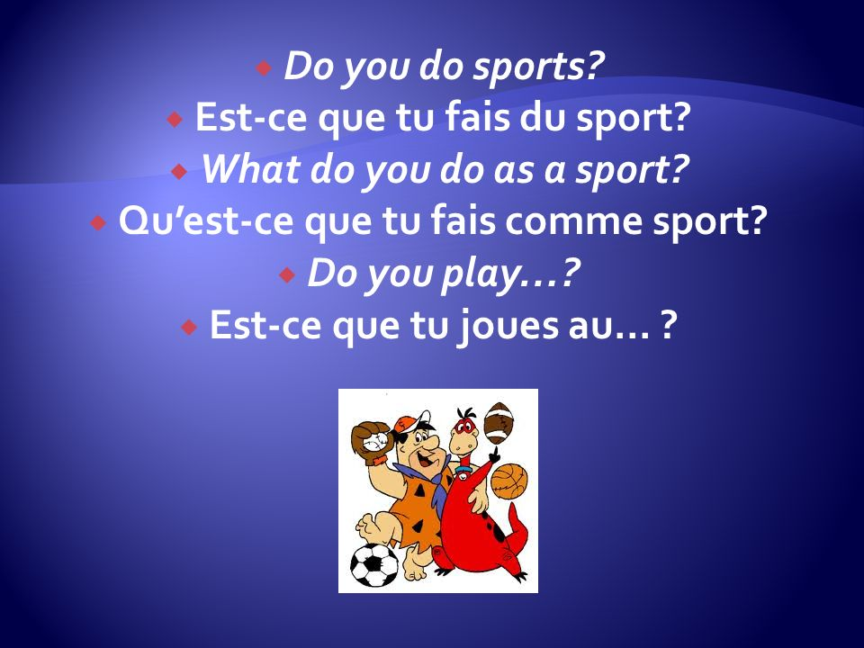 Do you do sports. Est-ce que tu fais du sport. What do you do as a sport.