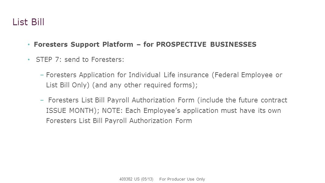 List Bill Foresters Support Platform – for PROSPECTIVE BUSINESSES STEP 7: send to Foresters: –Foresters Application for Individual Life insurance (Fed