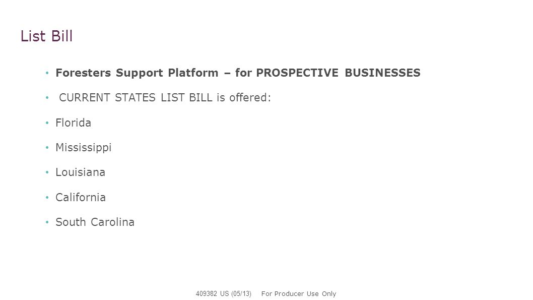 List Bill Foresters Support Platform – for PROSPECTIVE BUSINESSES CURRENT STATES LIST BILL is offered: Florida Mississippi Louisiana California South