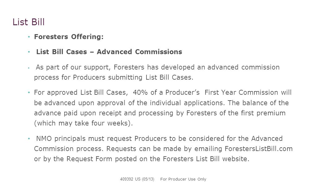 Foresters Offering: List Bill Cases – Advanced Commissions As part of our support, Foresters has developed an advanced commission process for Producer