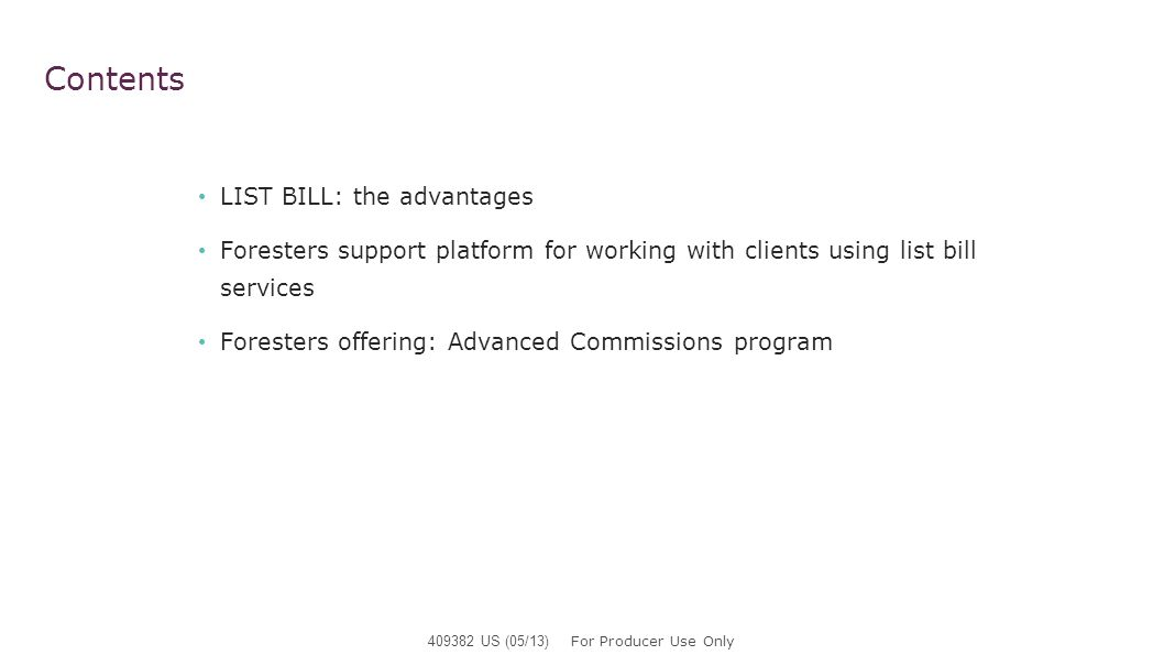 Contents LIST BILL: the advantages Foresters support platform for working with clients using list bill services Foresters offering: Advanced Commissio
