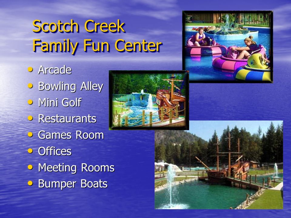 Scotch Creek Family Fun Center Arcade Arcade Bowling Alley Bowling Alley Mini Golf Mini Golf Restaurants Restaurants Games Room Games Room Offices Offices Meeting Rooms Meeting Rooms Bumper Boats Bumper Boats