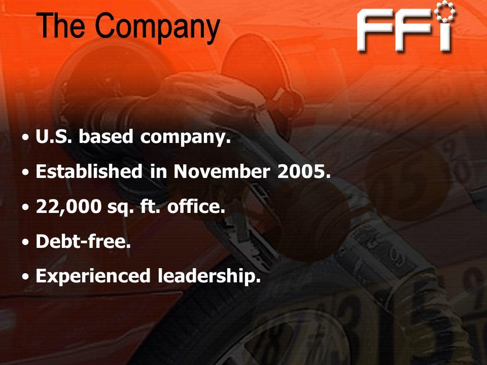 U.S. based company. Established in November 2005. 22,000 sq. ft. office. Debt-free. Experienced leadership.