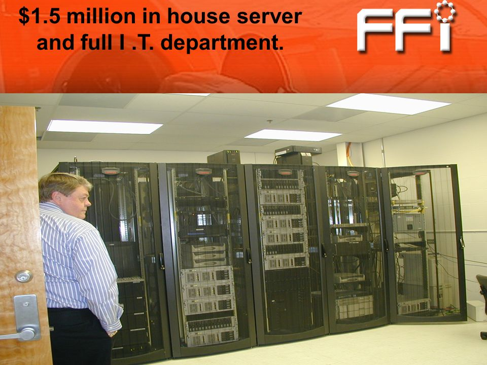 $1.5 million in house server and full I.T. department.