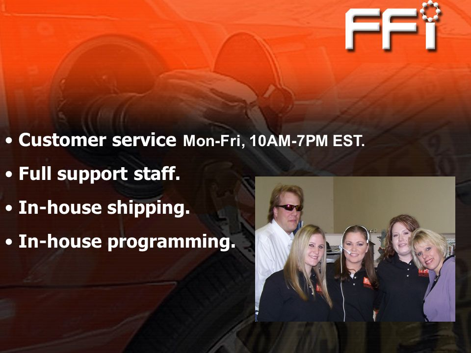 Customer service Mon-Fri, 10AM-7PM EST. Full support staff. In-house shipping. In-house programming.