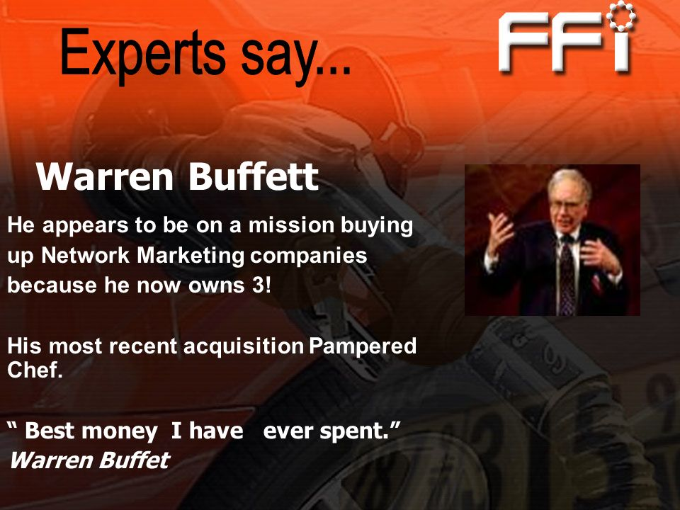 Warren Buffett He appears to be on a mission buying up Network Marketing companies because he now owns 3! His most recent acquisition Pampered Chef. B