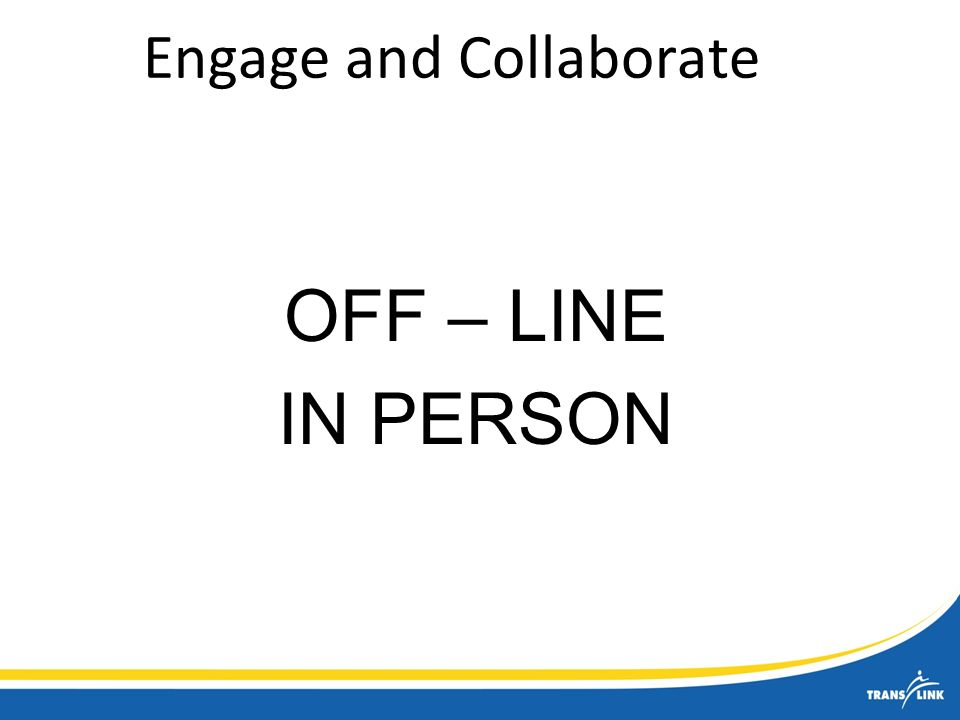 Engage and Collaborate OFF – LINE IN PERSON