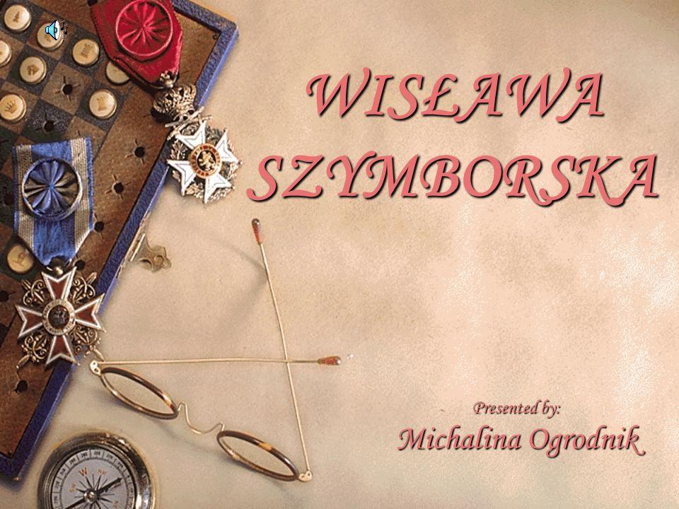 WISŁAWA SZYMBORSKA Presented by: Michalina Ogrodnik