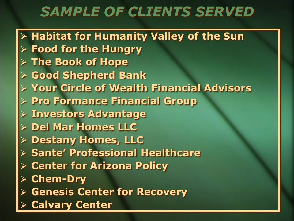 SAMPLE OF CLIENTS SERVED Habitat for Humanity Valley of the Sun Food for the Hungry The Book of Hope Good Shepherd Bank Your Circle of Wealth Financia