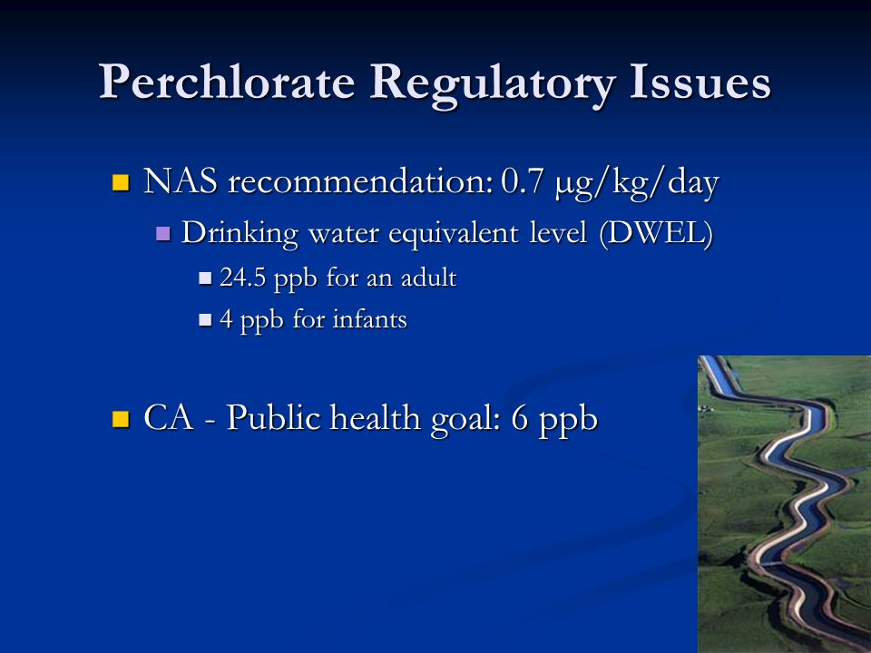 Perchlorate Regulatory Issues NAS recommendation: 0.7 µg/kg/day NAS recommendation: 0.7 µg/kg/day Drinking water equivalent level (DWEL) Drinking wate