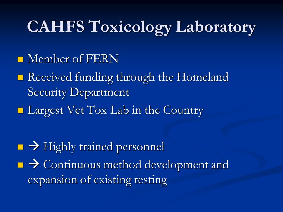 CAHFS Toxicology Laboratory Member of FERN Member of FERN Received funding through the Homeland Security Department Received funding through the Homel