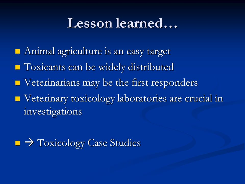 Animal agriculture is an easy target Animal agriculture is an easy target Toxicants can be widely distributed Toxicants can be widely distributed Vete