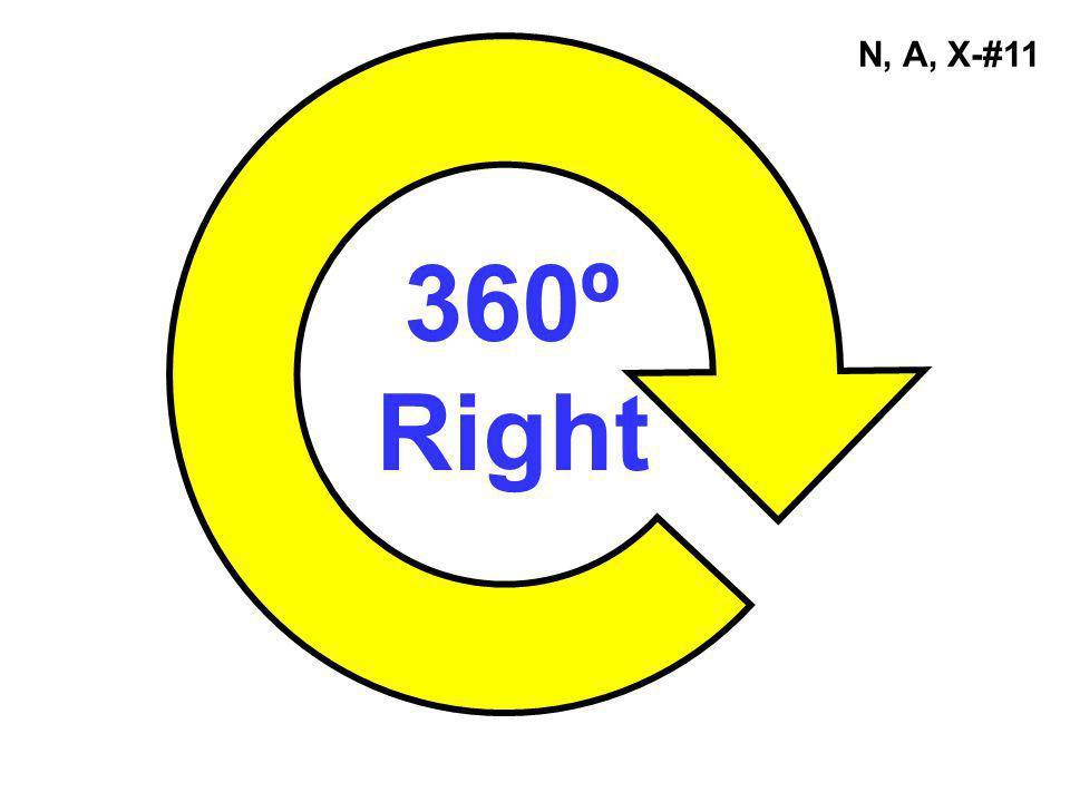 N, A, X-#11 360º Right