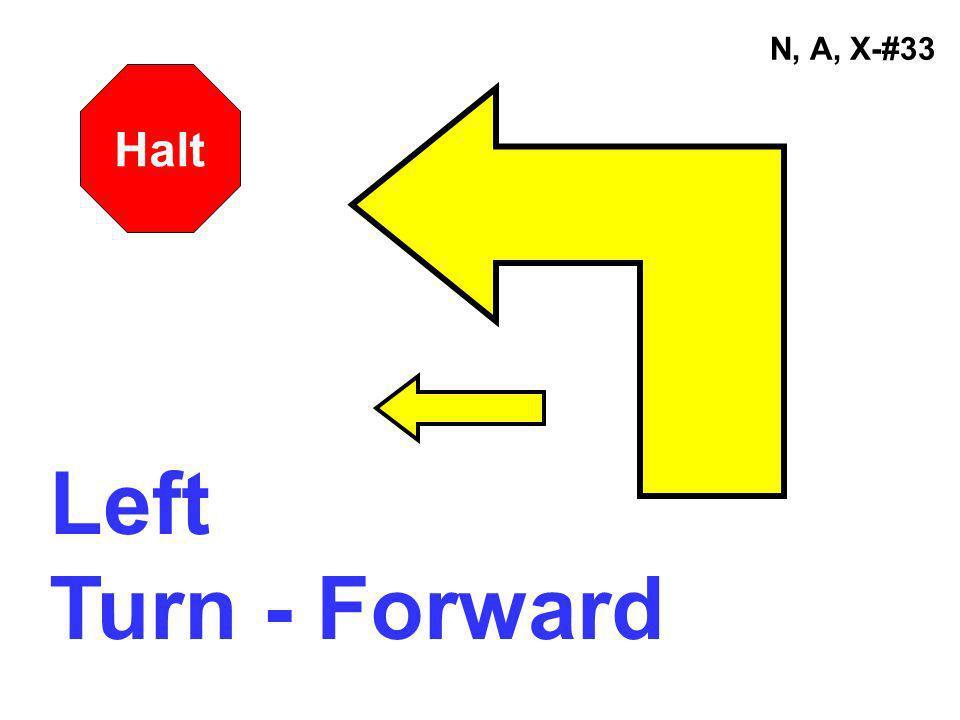 N, A, X-#33 Left Turn - Forward Halt