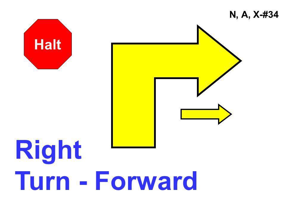 N, A, X-#34 Right Turn - Forward Halt