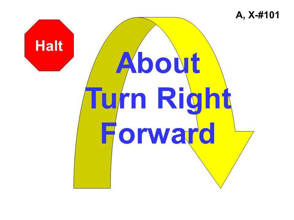 A, X-#101 Halt About Turn Right Forward