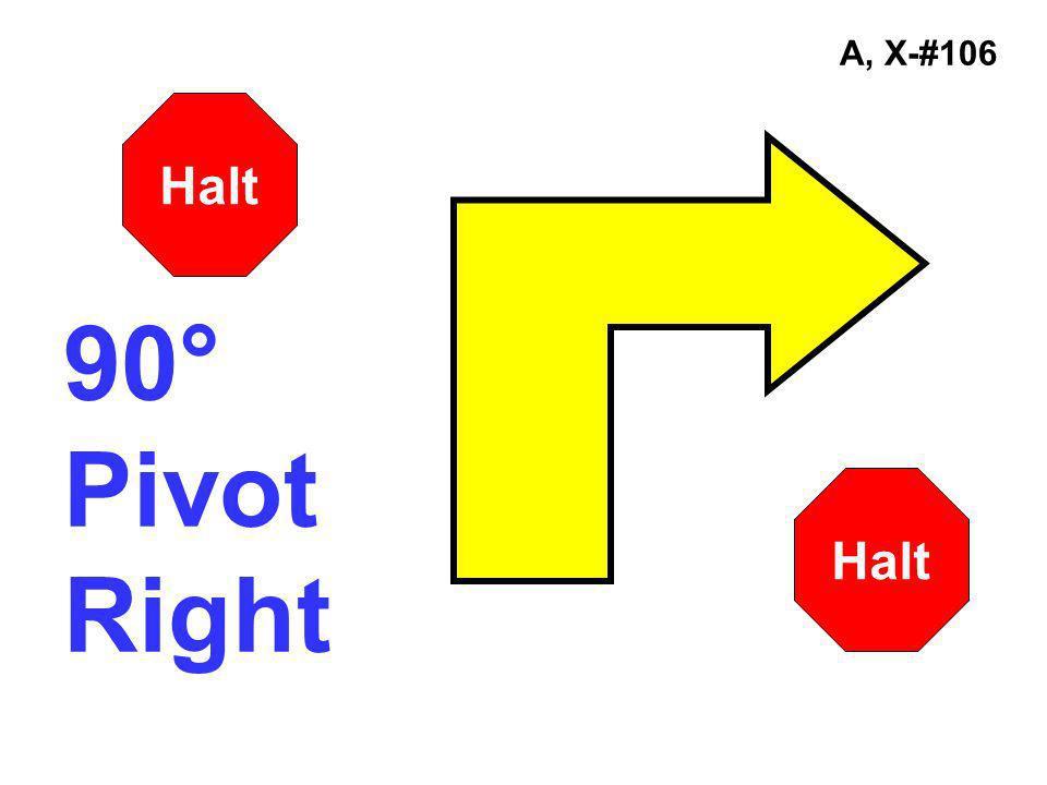 A, X-#106 90° Pivot Right Halt