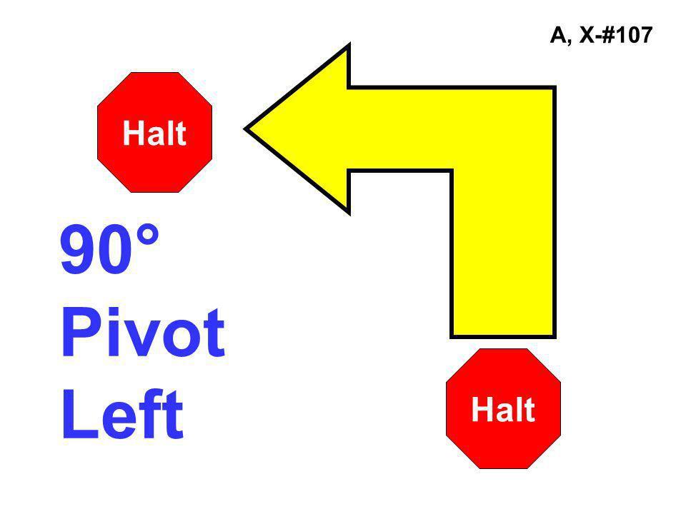 A, X-#107 90° Pivot Left Halt