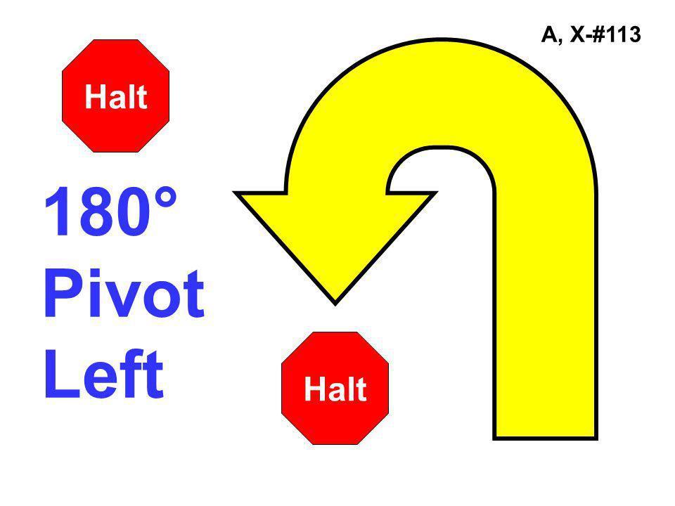 A, X-#113 180° Pivot Left Halt